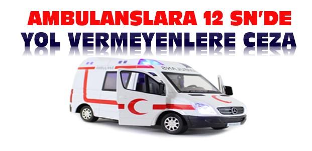 12 Saniyede Ambulansa Yol Vermeyene Ceza