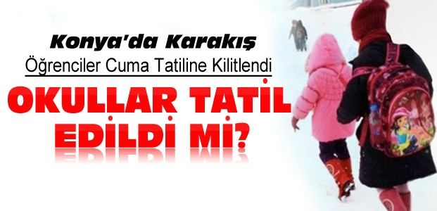 23 Aralık Cuma Konya'da  Okullar Tatil
