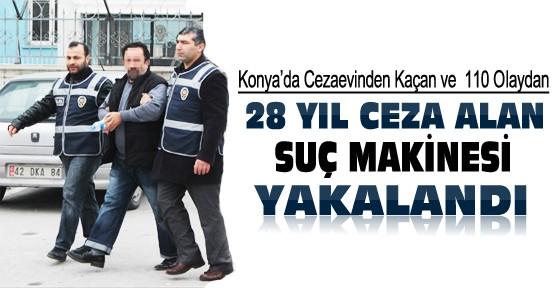 28 Yıl Hapsi Bulunan ve Cezaevinden Kaçan Suç Makinesi Konya'da Yakalandı