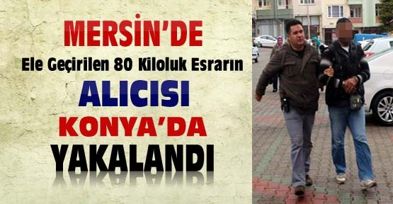 80 Kiloluk Esrarın Alıcısı Konya'da Yakalandı