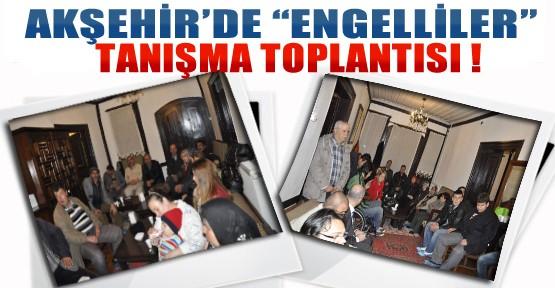Akşehir'de Engelliler Tanışma Toplantısı