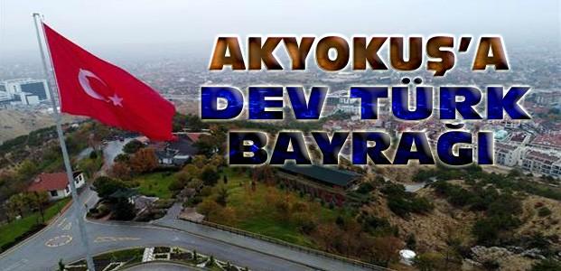 Akyokuş'a Tepesine Dev Türk Bayrağı