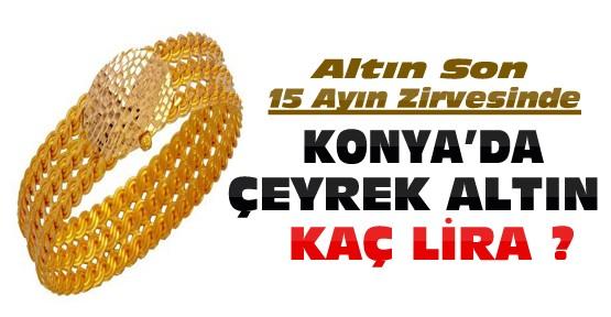 Altın 15 ayın zirvesinde-Konya'da çeyrek altın ne kadar oldu ?
