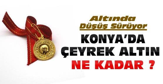 Altın düşüşe geçti-Konya'da çeyrek ne kadar oldu ?