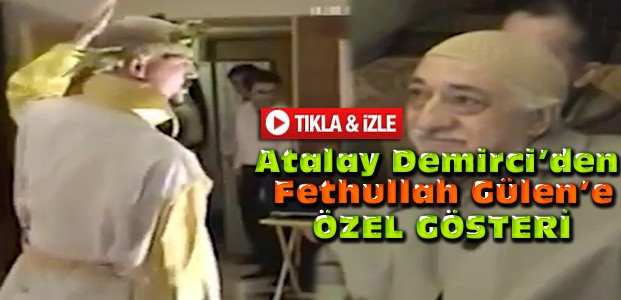 Atalay Demirci'den Gülen'e Özel Gösteri-VİDEO