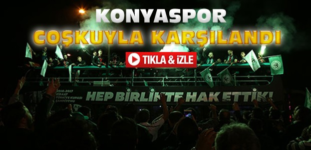 Atiker Konyaspora Coşkulu Karşılama-VİDEO