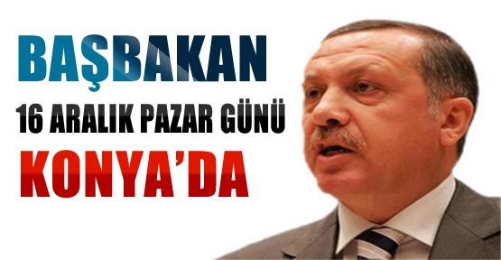 Başbakan 16 Aralık Pazar Günü Konya'da-Son Dakika