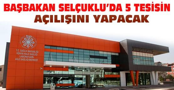 Başbakan Konya'da 5 Tesis Açacak