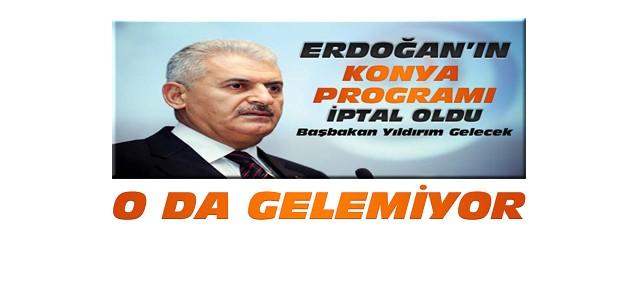 Başbakan Yıldırım da Konya'ya Gelemiyor