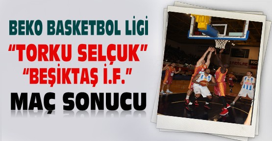 Beko Basketbol Ligi:Torku Konya Selçuk-Beşiktaş İntegral Maç Sonucu