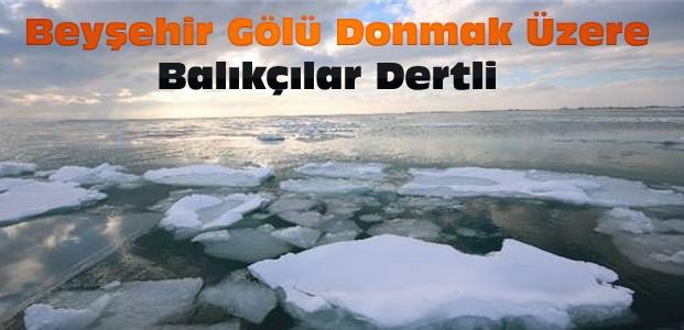 Beyşehir Gölünün Tamamı Donmak Üzere