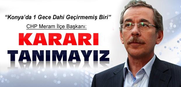 CHP Meram Teşkilatı Abdulatif Şener Kararını Tanımadı