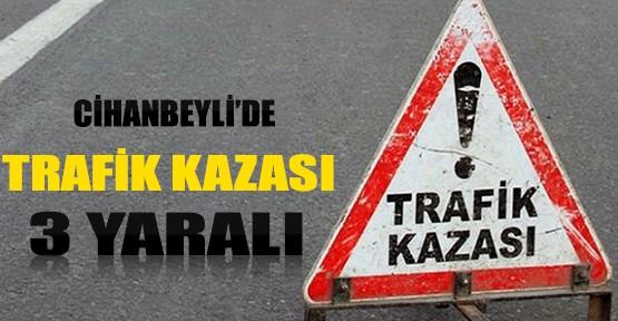 Cihanbeyli'de Trafik Kazası: 3 Yaralı!