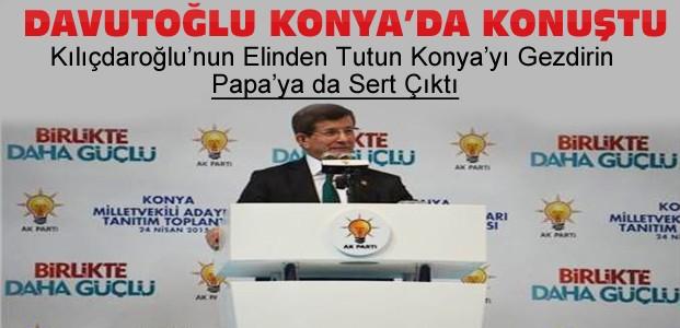 Davutoğlu:Kılıçdaroğlu'nu Konya'da Gezdirin