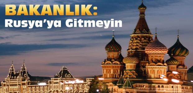 Dışişleri Bakanlığından Rusya'ya Gitmeyin Uyarısı