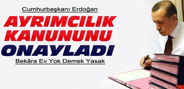 Erdoğan yasayı onayladı-Ayrımcılığa ceza var