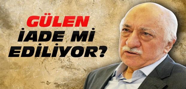 Fethullah Gülen iade mi ediliyor?