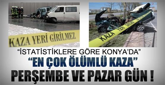 İstatistiklere Göre Konya'da En Çok Ölümlü Kazalar Perşembe ve Pazar !