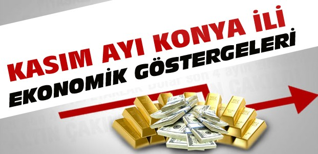 Kasım Konya Ekonomik Göstergeleri Yayınlandı