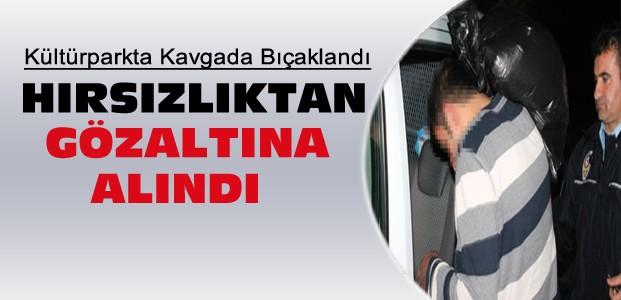 Kavgada Bıçaklandı Hırsızlıktan Gözaltına Alındı