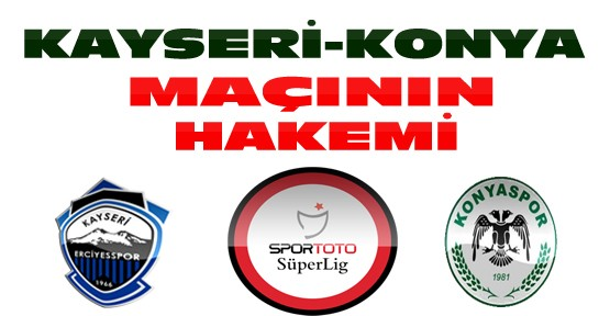 Kayseri Erciyesspor-Konyaspor Maçının Hakemi