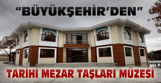 Konya Büyükşehir'den Tarihi Mezar Taşları Müzesi