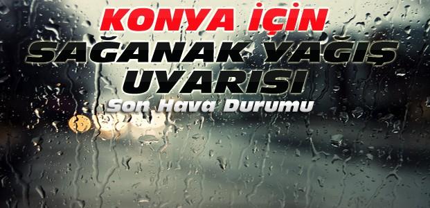 Konya için fırtına ve yağış uyarısı
