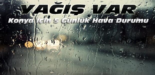 Konya İçin Yağış Uyarısı-5 Günlük Hava Durumu