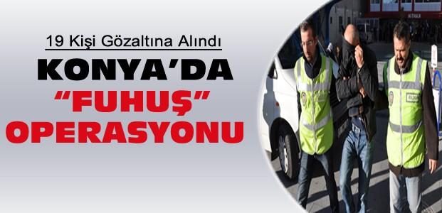 Konya Merkezli Fuhuş Operasyonu: 19 Gözaltı