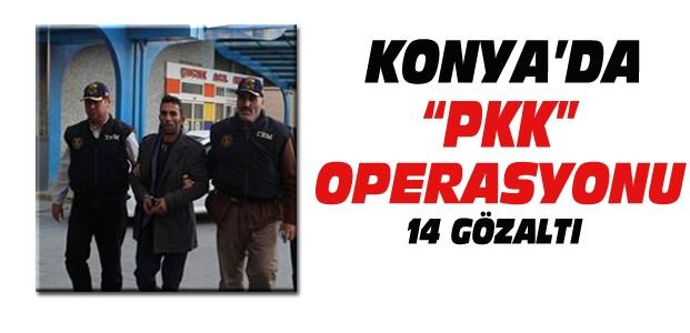 Konya Merkezli PKK Operasyonu:14 Gözaltı