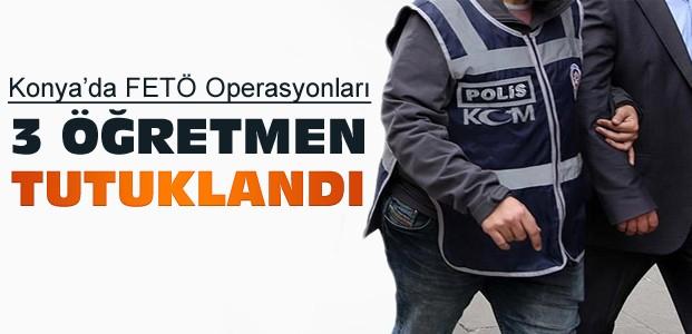 Konya'da 3 FETÖCÜ Öğretmen Tutuklandı