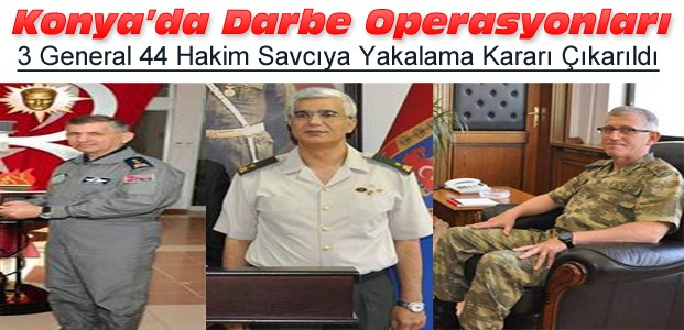 Konya'da 3 general 44 hakim savcı hakkında yakalama kararı