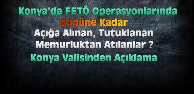 Konya'da açığa alınan, tutuklanan, ihraç edilenler?