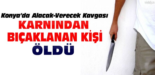 Konya'da Alacak Verecek Kavgası:1 Ölü