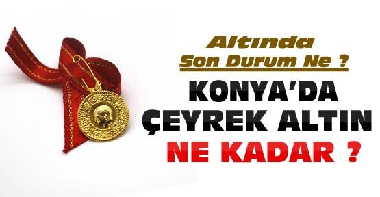 Konya'da altın fiyatları-Çeyrek ne kadar oldu ?