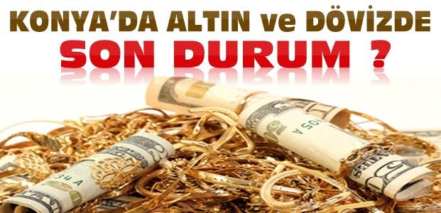Konya'da Altın ve Dolarda Son Durum