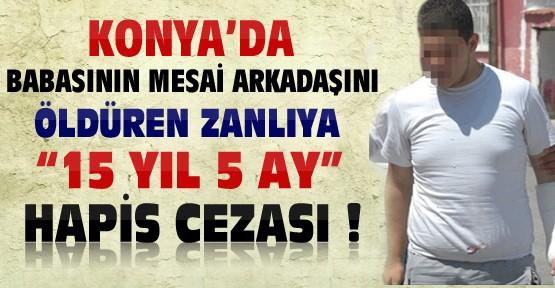 Konya'da Babasının Arkadaşını Öldüren Zanlı'ya 15 Yıl Hapis Cezası Verildi