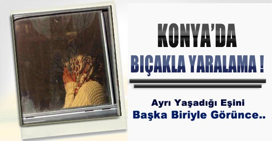 Konya'da Bıçakla Yaralama
