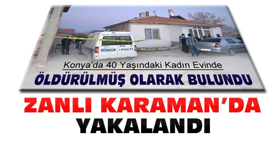 Konya'da bıçaklanarak öldürülen kadının zanlısı Karaman'da yakalandı