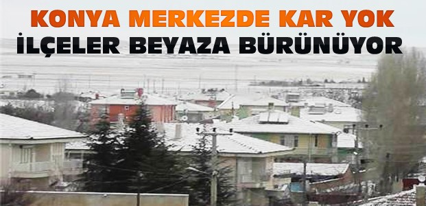 Konya'da Bu İlçede Yoğun Kar Yağışı
