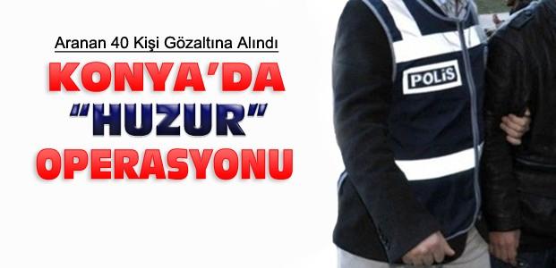 Konya'da Büyük Çaplı Operasyon:40 Gözaltı