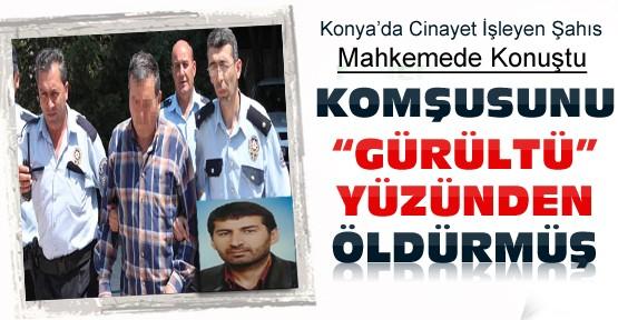 Konya'da Cinayet İşleyen Şahıs Hakim Karşısına Çıktı