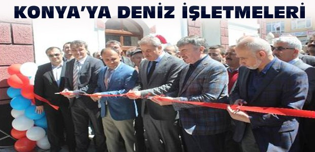 Konya'da Deniz İşletmeleri Kurulacak