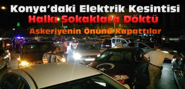 Konya'da elektrikler gitti halk sokaklara döküldü