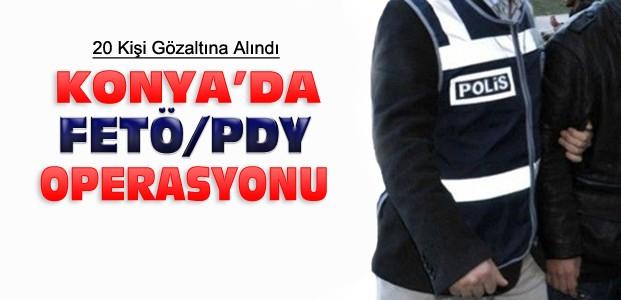 Konya'da Eşzamanlı FETÖ Operasyonu:20 Gözaltı