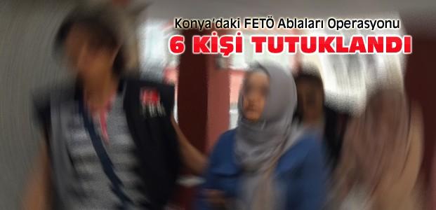 Konya'da FETÖ'nün 6 Ablası Tutuklandı