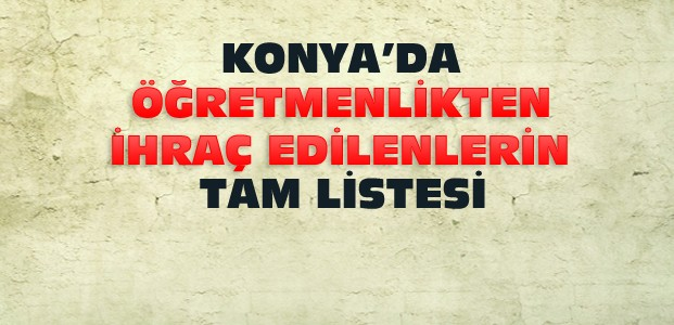 Konya'da Hangi Öğretmenler İhraç Edildi-Tam Liste