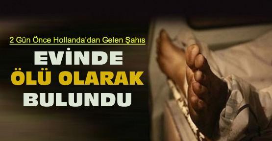 Konya'da Hollanda'dan Gelen Bir Kişi Evinde Ölü Olarak Bulundu