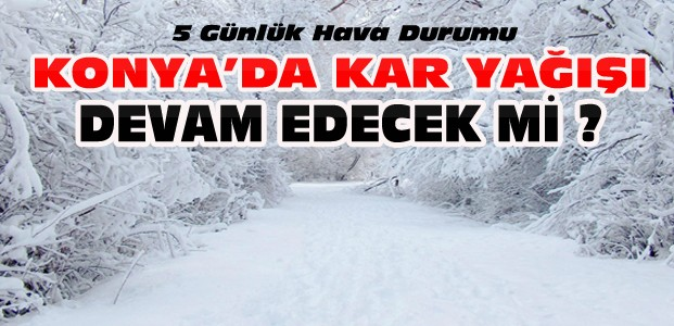 Konya'da Kar Yağışı Sürecek-İşte Son Durum