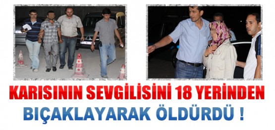 Konya'da Karısını Başka Bir Erkekle Yakalayan Koca, Adamı 18 Yerinden Bıçaklayarak Öldürdü!
